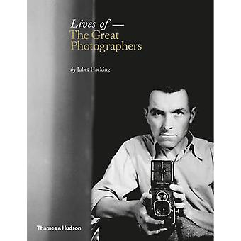 Lives of the Great Photographers by Juliet Hacking