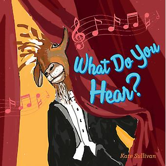 What Do You Hear by Kate Sullivan