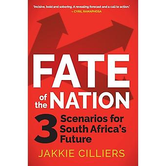 Fate of the Nation 3 Scenarios for South Africas Future by Cilliers & Jakkie