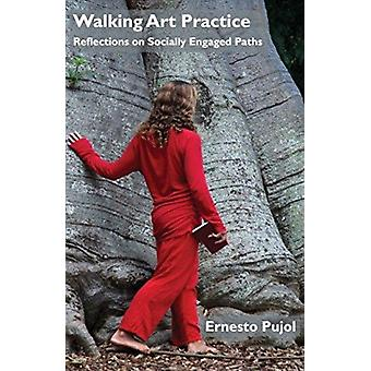 Walking Art Practice Reflections on Socially Engaged Paths by Pujol & Ernesto