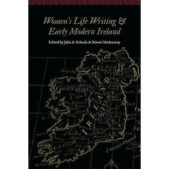 Womens Life Writing and Early Modern Ireland by Julie A Eckerle