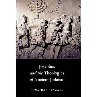 Josephus and the Theologies of Ancient Judaism by Klawans & Jonathan