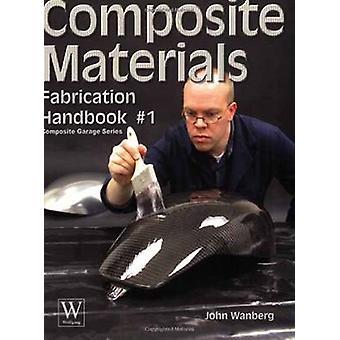 Composite Materials Fabrication Handbook 1 by Wanberg & John