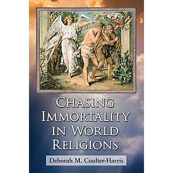 Chasing Immortality in World Religions by Deborah M. Coulter-Harris -