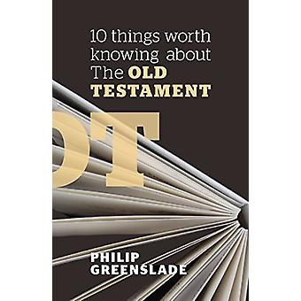 10 Things Worth Knowing About the Old Testament by Philip Greenslade