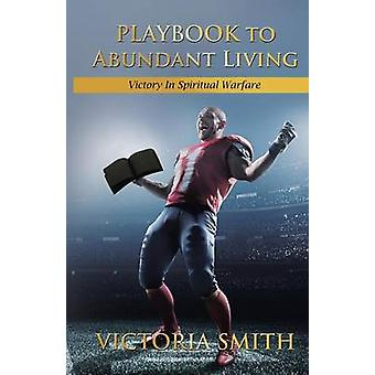 The Playbook To Abundant Living by Smith & Victoria