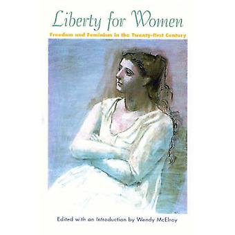 Liberty for Women Freedom and Feminism in the 21st Century by McElroy & Wendy