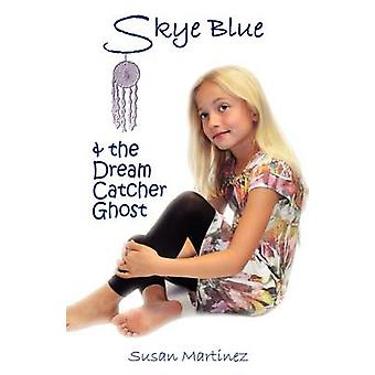 SKYE BLUE  THE DREAM CATCHER GHOST Skye Blue Mystical Adventures Series  Book 2 by Martinez & Susan