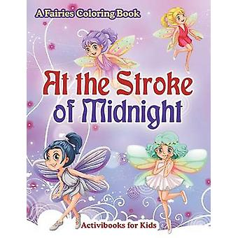At the Stroke of Midnight A Fairies Coloring Book von for Kids & Activibooks