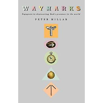 Waymarks Signposts to Discovering Gods Presence in the World by Millar & Peter
