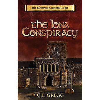 The Iona Conspiracy The Remnant Chronicles by Gregg & G. L.