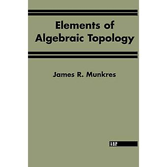 Elements Of Algebraic Topology by Munkres & James R.