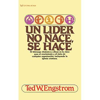 Un Lider No Nace Se Hace by Engstrom & Theodore Wilhelm
