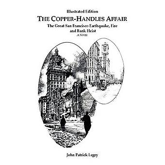 The CopperHandles Affair The Great San Francisco Earthquake Fire and Bank Heist by Legry & John Patrick