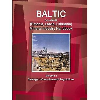 Baltic Countries Estonia Latvia Lithuania Mineral Industry Handbook Volume 1 Strategic Information and Regulations by IBP & Inc.