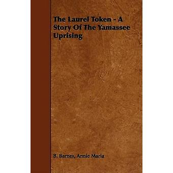 The Laurel Token  A Story of the Yamassee Uprising by Barnes & Annie Maria B.
