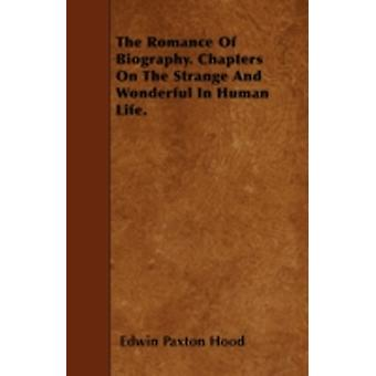 The Romance Of Biography. Chapters On The Strange And Wonderful In Human Life. by Hood & Edwin Paxton