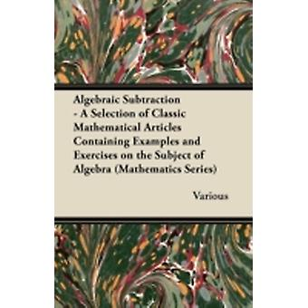 Algebraic Subtraction  A Selection of Classic Mathematical Articles Containing Examples and Exercises on the Subject of Algebra Mathematics Series by Various