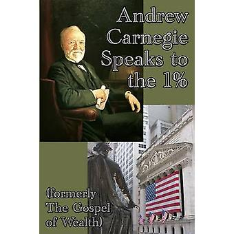 Andrew Carnegie Speaks to the 1 by Carnegie & Andrew