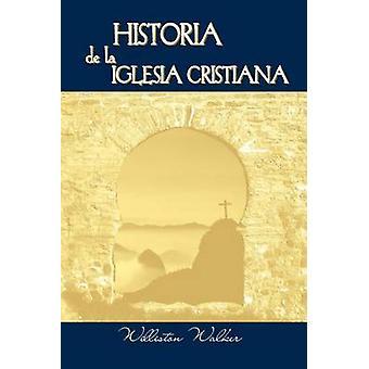 Historia de la Iglesia Cristiana Spanish A History of the Christian Church by Walker & Williston