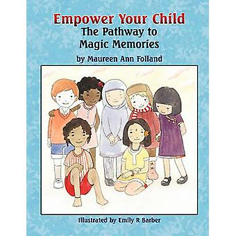 Empower Your Child The Pathway to Magic Memories by Folland & Maureen Ann