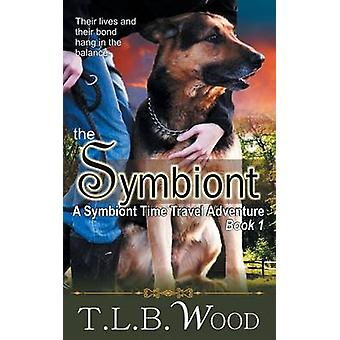 The Symbiont The Symbiont Time Travel Adventures Series Book 1 by Wood & T.L.B.