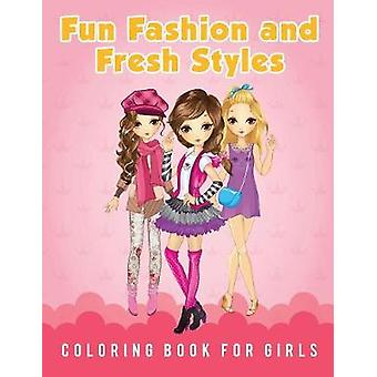 Fun Fashion and Fresh Styles Coloring Book for Girls by Scholar & Young