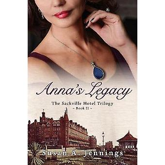 Annas Legacy Book II of the Sackville Hotel Trilogy by Jennings & Susan A.
