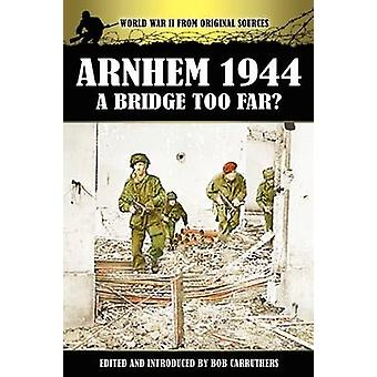 Arnhem 1944  A Bridge Too Far by Carruthers & Bob