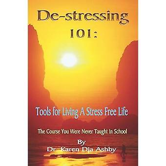 Destressing 101 Tools for Living a StressFree Life by Ashby & Karen & Dja