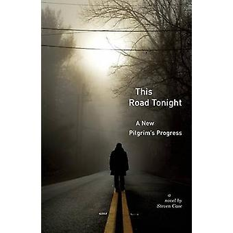 This Road Tonight A New Pilgrims Progress by Case & Steven