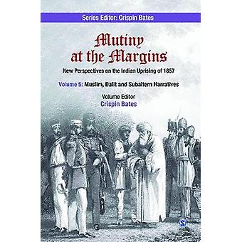 Mutiny at the Margins New Perspectives on the Indian Uprising of 1857 Volume V Muslim Dalit and Subaltern Narratives by LTD & SAGE PUBLICATIONS PVT