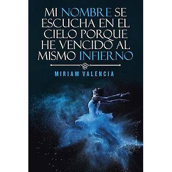 Mi nombre se escucha en el cielo porque he vencido al mismo infierno by Valencia & Miriam