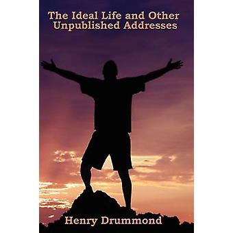 The Ideal Life and Other Unpublished Addresses by Drummond & Henry