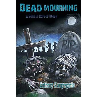 Dead Mourning A Zombie Horror Story by Giangregorio & Anthony