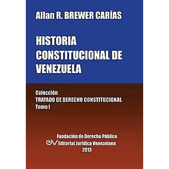 Historia Constitucional de Venezuela. Coleccion Tratado de Derecho Constitucional Tomo I by BrewerCarias & Allan R.