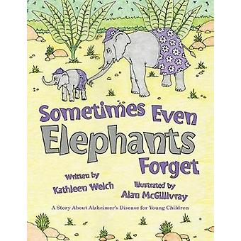 Sometimes Even Elephants Forget - A Story About Alzheimers Disease for