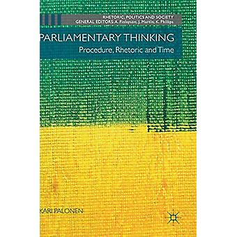 Parliamentary Thinking - Procedure - Rhetoric and Time by Kari Palonen