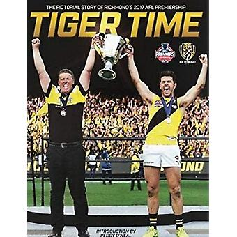 Tiger Time - The Pictorial Story of Richmond's 2017 AFL Premiership by