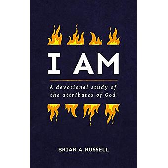 I AM - A Biblical and Devotional Study of the Attributes of God by Bri