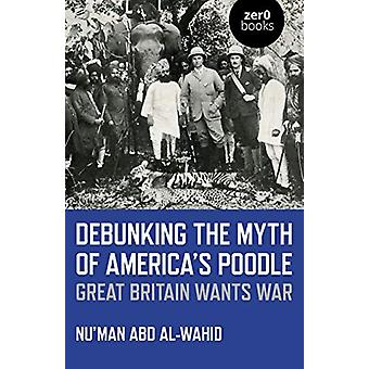 Debunking myten om Amerika's Puddel - Storbritannia ønsker krig av Nu