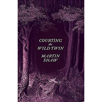 Courting the Wild Twin by Martin Shaw - 9781603589505 Book