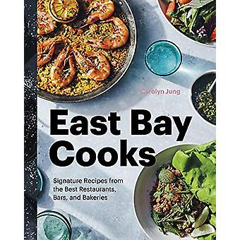 East Bay Cooks - Signature Recipes from the Best Restaurants - Bars -
