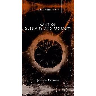 Kant on Sublimity  and Morality by Joshua Rayman - 9780708321256 Book