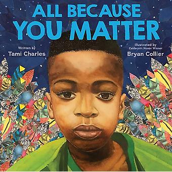 All Because You Matter by Tami Charles & Illustrated by Bryan Collier