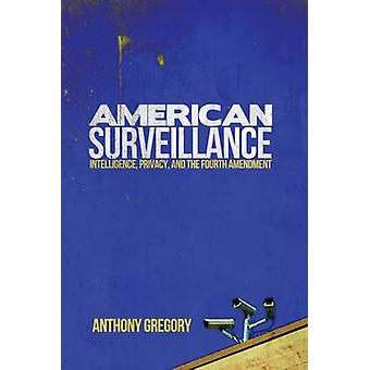 American Surveillance - Intelligence - Privacy - and the Fourth Amendm