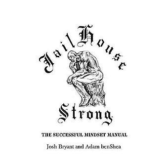Jailhouse Strong - The Successful Mindset Manual by Adam Benshea - 978