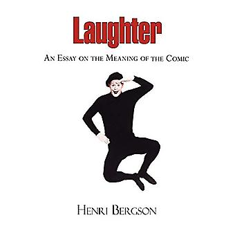 Laughter - An Essay on the Meaning of the Comic by Henri Louis Bergso