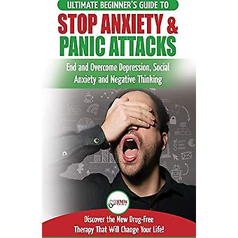 Stop Anxiety & Panic Attacks - The Ultimate Beginner's Guide to En