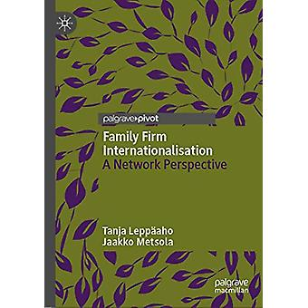 Family Firm Internationalisation - A Network Perspective by Tanja Lepp